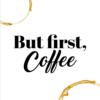 Kaffe plakat - But first coffee -